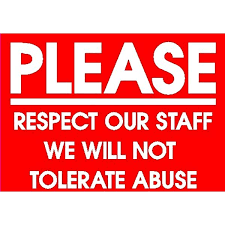 please treat our staff with respect